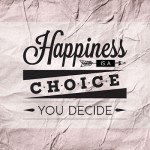 Happiness is a choice you decide